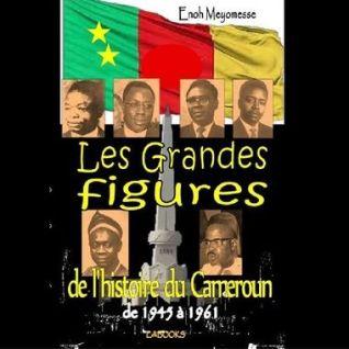 Les Grandes Figures du Cameroun 1945-1961
