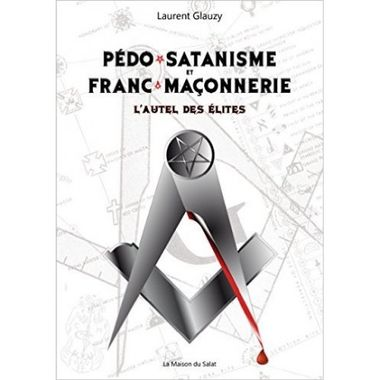 Pedo-satanisme & Franç-maçonnerie par Laurent Glauzy (éd. Maison du Salat)